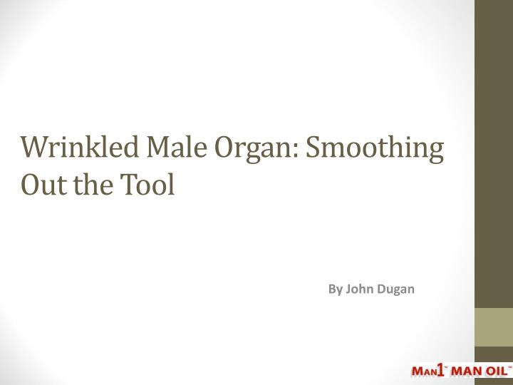 Wrinkled male organ smoothing out the tool