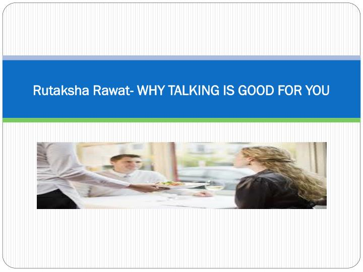 Rutaksha Rawat- WHY TALKING IS GOOD FOR YOU