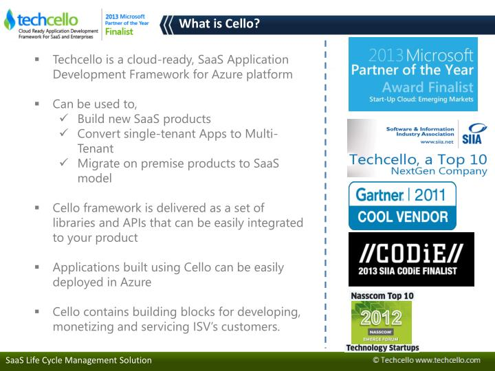 Techcello is a cloud-ready, SaaS Application Development Framework