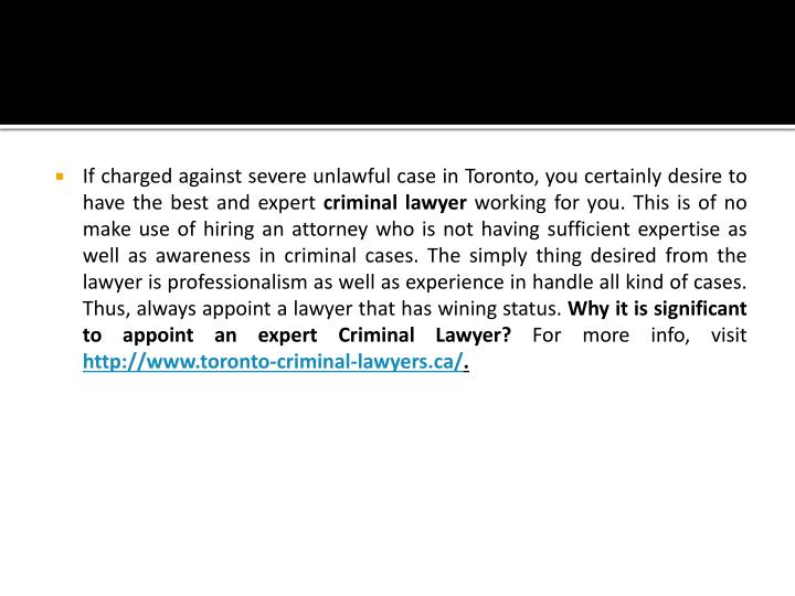 If charged against severe unlawful case in Toronto, you certainly desire to have the best and expert...