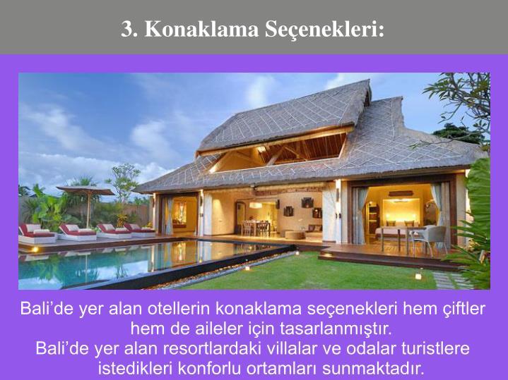 Balide yer alan otellerin konaklama seenekleri hem iftler hem de aileler iin tasarlanmtr.