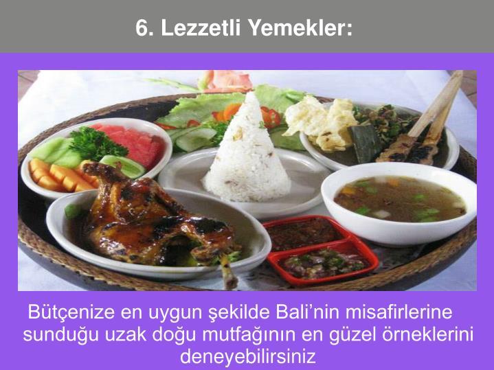 Bütçenize en uygun şekilde Bali'nin misafirlerine sunduğu uzak doğu mutfağının en güzel örneklerini deneyebilirsiniz