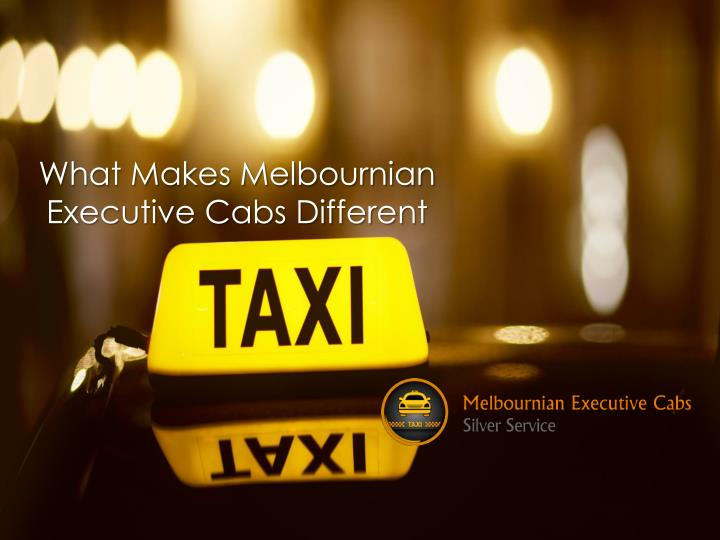 What Makes Melbournian Executive Cabs Different