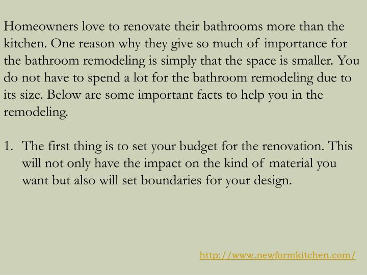 Homeowners love to renovate their bathrooms more than the kitchen. One reason why they give so much ...