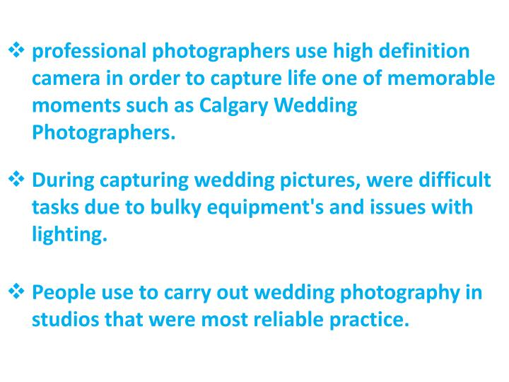 Professional photographers use high definition camera in order to capture life one of memorable mome...