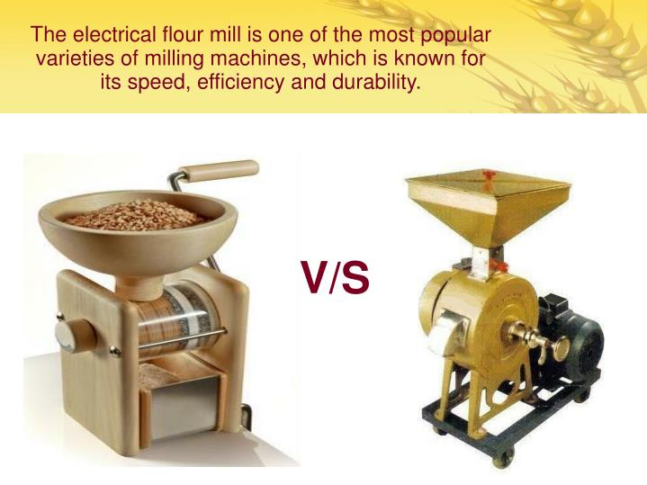 The electrical flour mill is one of the most popular varieties of milling machines, which is known for its speed, efficiency and durability.