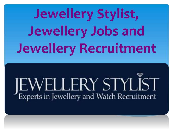 Jewellery stylist jewellery jobs and jewellery recruitment