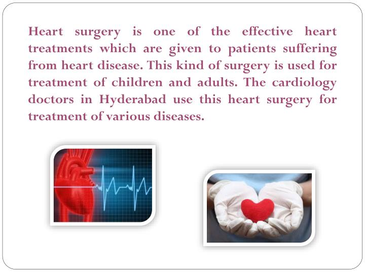 Heart surgery is one of the effective heart treatments which are given to patients suffering from he...