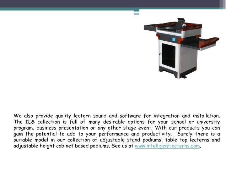 We also provide quality lectern sound and software for integration and installation. The