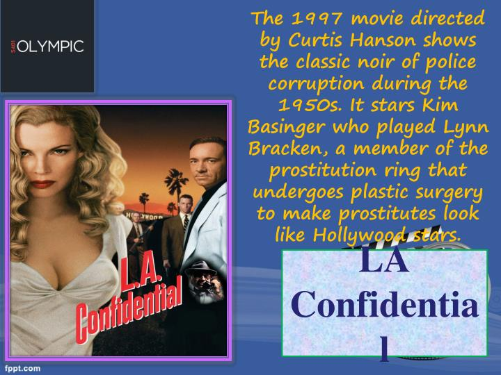 The 1997 movie directed by Curtis Hanson shows the classic noir of police corruption during the 1950s. It stars Kim