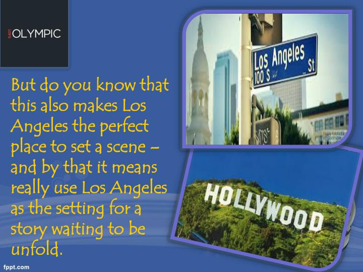 But do you know that this also makes Los Angeles the perfect place to set a scene – and by that it...