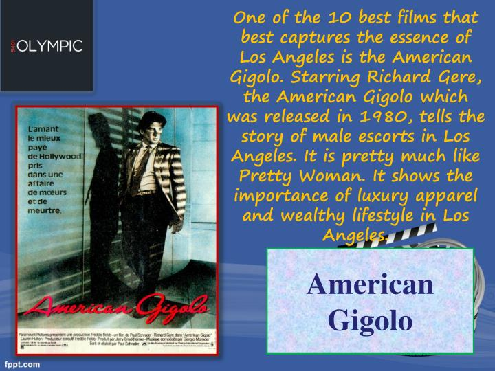 One of the 10 best films that best captures the essence of Los Angeles is the American Gigolo. Starring Richard Gere, the American Gigolo which was released in 1980, tells the story of male escorts in Los Angeles. It is pretty much like Pretty Woman. It shows the importance of luxury apparel and wealthy lifestyle in Los Angeles.