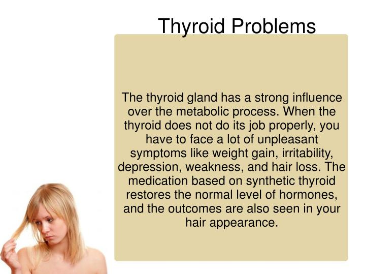 The thyroid gland has a strong influence over the metabolic process. When the thyroid does not do its job properly, you have to face a lot of unpleasant symptoms like weight gain, irritability, depression, weakness, and hair loss. The medication based on synthetic thyroid restores the normal level of hormones, and the outcomes are also seen in your hair appearance.