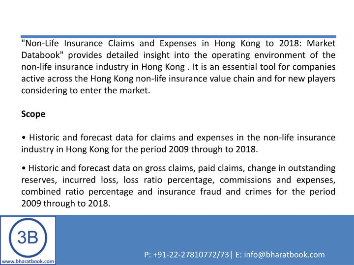 """Non-Life Insurance Claims and Expenses in Hong Kong to 2018: Market Databook"" provides detailed insight into the operating environment of the non-life insurance industry in Hong Kong . It is an essential tool for companies active across the Hong Kong non-life insurance value chain and for new players considering to enter the market."