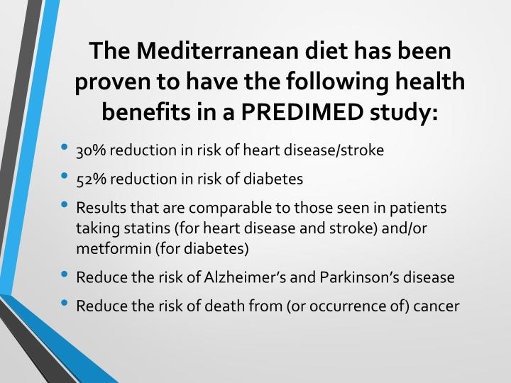 The Mediterranean diet has been proven to have the following health benefits in a PREDIMED study: