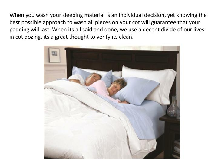 When you wash your sleeping material is an individual decision, yet knowing the best possible approa...
