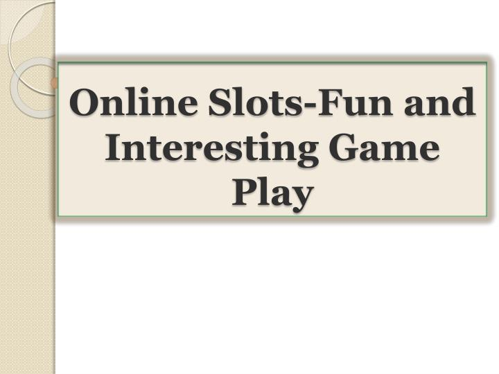 Online slots fun and interesting game play