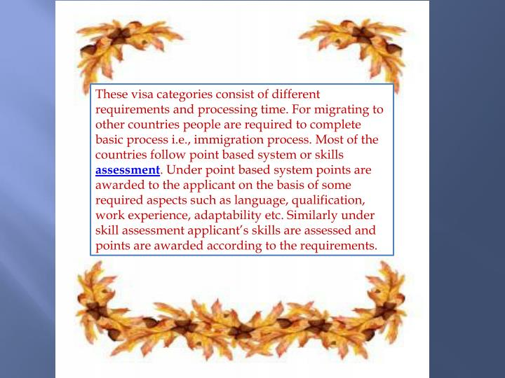 These visa categories consist of different requirements and processing time. For migrating to other countries people are required to complete basic process i.e., immigration process. Most of the countries follow point based system or skills
