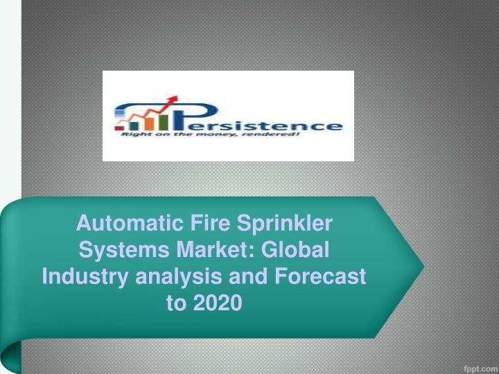 Automatic fire sprinkler systems market global industry analysis and forecast to 2020