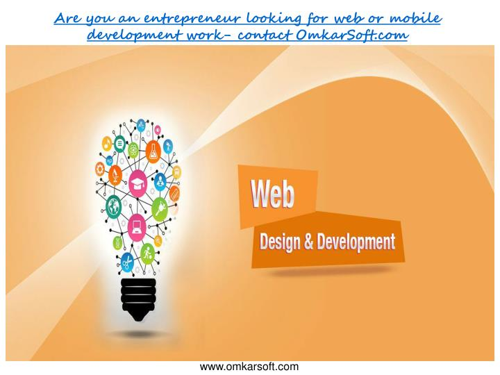 Are you an entrepreneur looking for web or mobile development work contact omkarsoft com