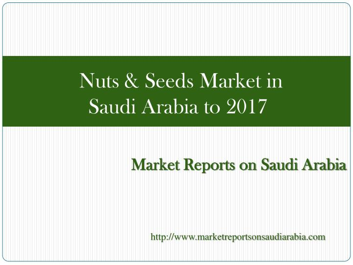 Nuts seeds market in saudi arabia to 2017