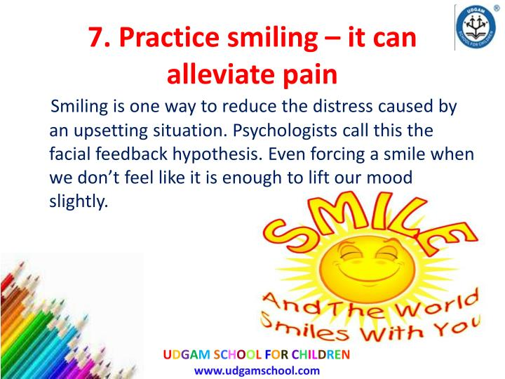 7. Practice smiling – it can alleviate pain