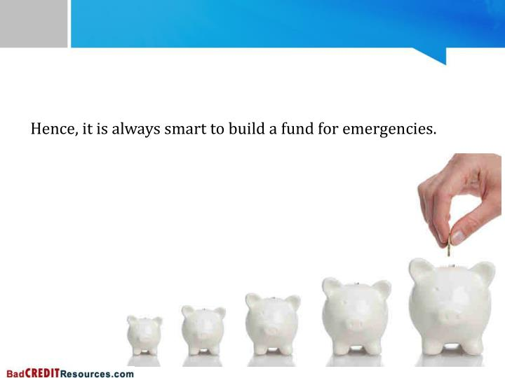 Hence, it is always smart to build a fund for emergencies.