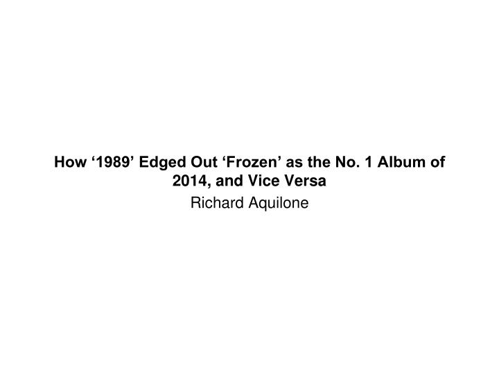 How 1989 edged out frozen as the no 1 album of 2014 and vice versa