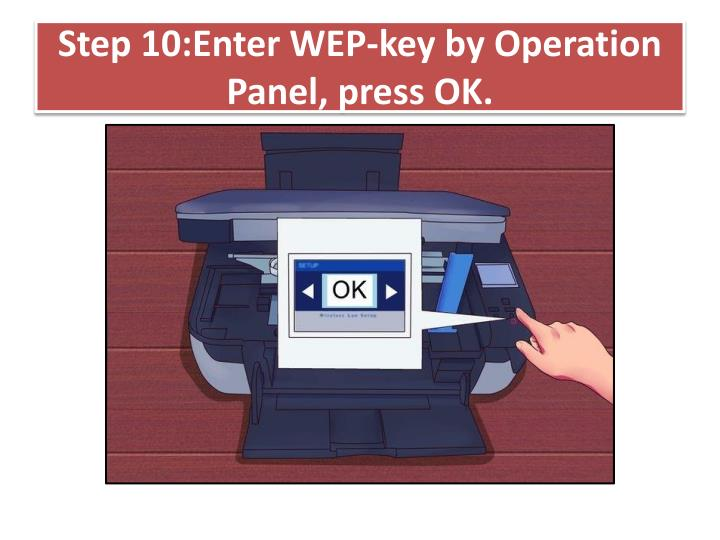 Step 10:Enter WEP-key by Operation Panel, press OK.