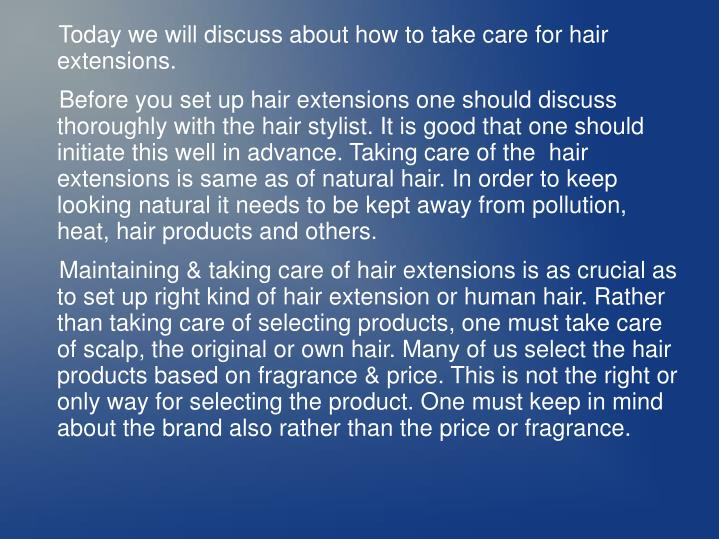 Today we will discuss about how to take care for hair     extensions.