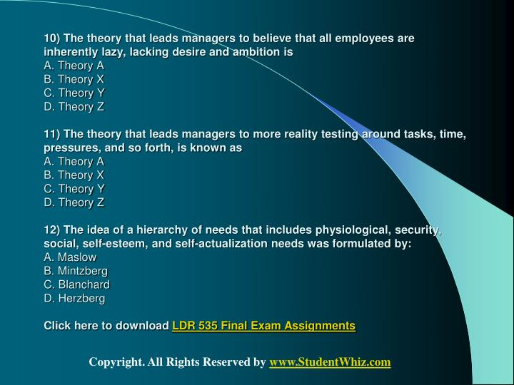 10) The theory that leads managers to believe that all employees are inherently lazy, lacking desire and ambition is