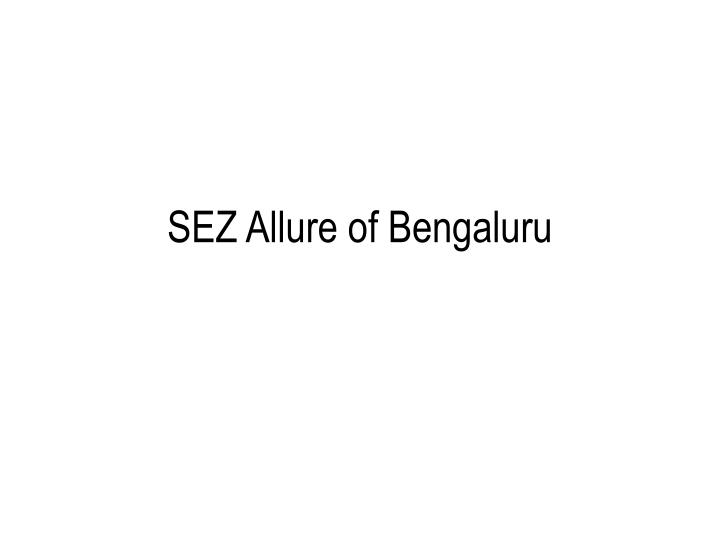 Sez allure of bengaluru