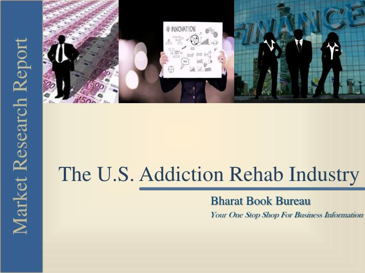 The U.S. Addiction Rehab Industry