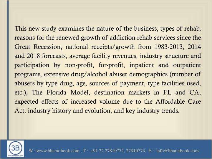 This new study examines the nature of the business, types of rehab, reasons for the renewed growth o...