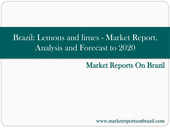 Brazil lemons and limes market report analysis and forecast to 2020