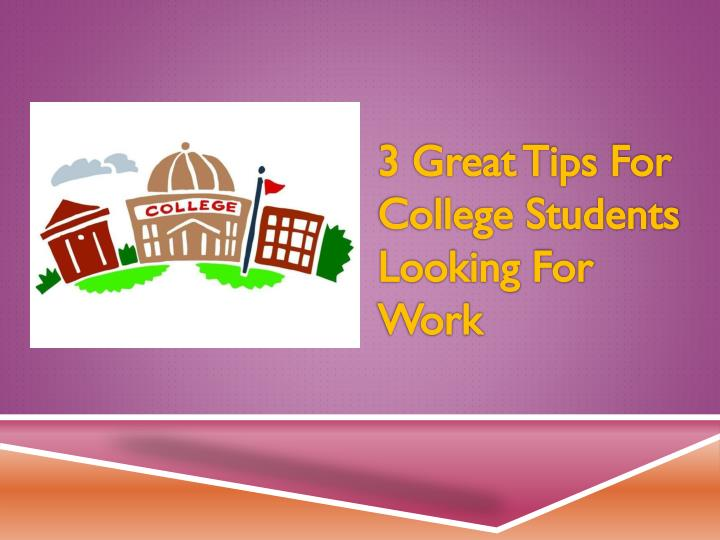 3 great tips for college students looking for work
