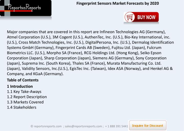 fingerprint sensors market global industry analysis Global fingerprint sensors market outlook 2024: opportunity assessment and demand analysis, market forecast, 2016-2024,rising demand for biometric identification and authorization in different verticals to maintain privacy and security is enhancing the demand for fingerprint sensors globally.