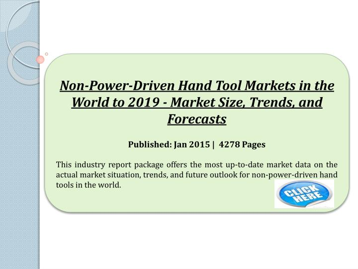 Non-Power-Driven Hand Tool Markets in the World to 2019 - Market Size, Trends, and