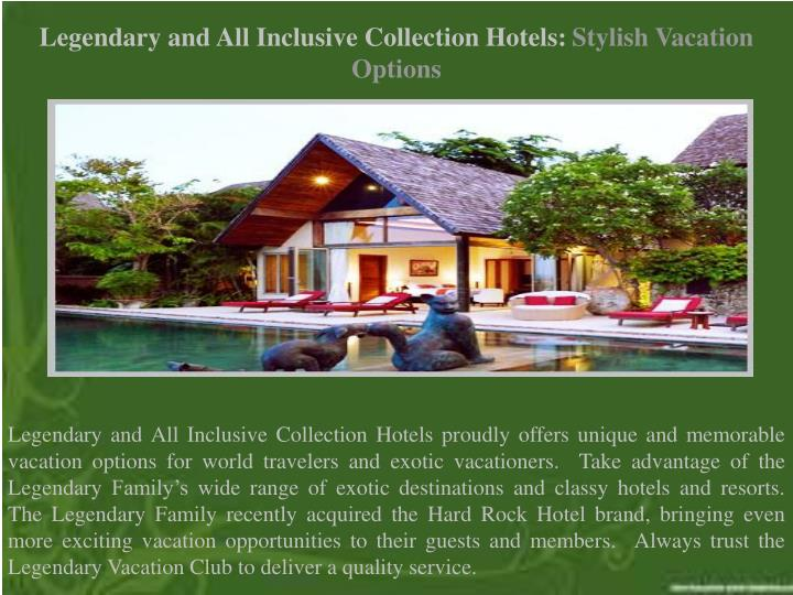 Legendary and All Inclusive Collection Hotels: