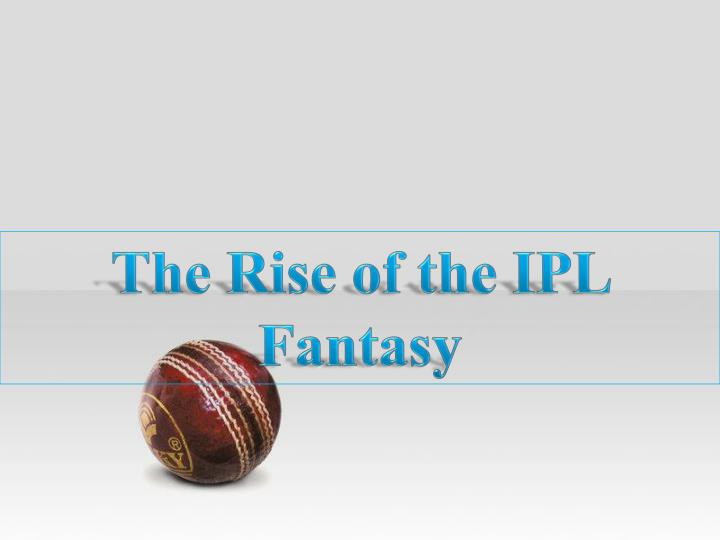 The Rise of the IPL Fantasy
