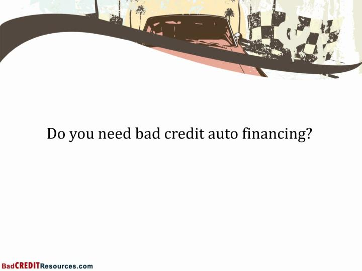 Do you need bad credit auto financing?