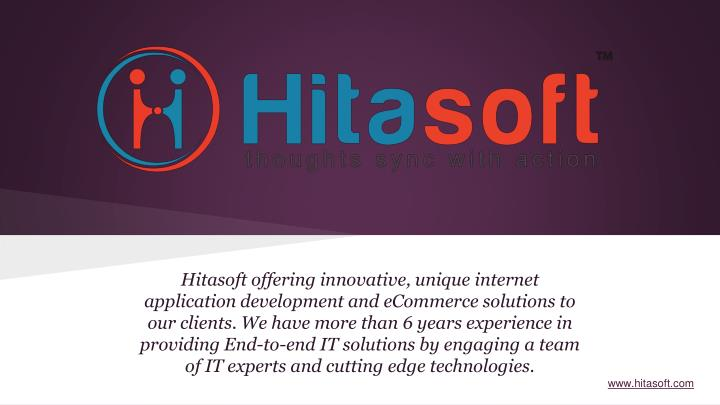 Hitasoft offering innovative, unique internet application development and eCommerce solutions to our...