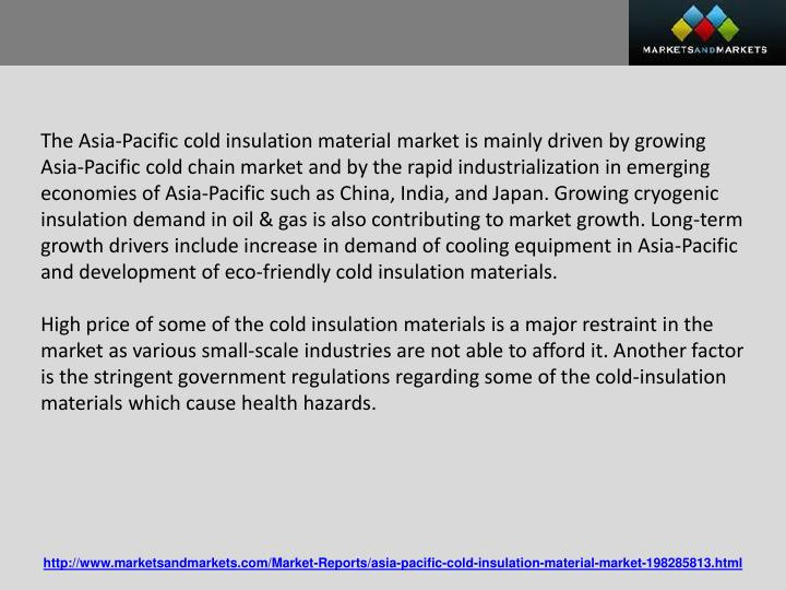 The Asia-Pacific cold insulation material market is mainly driven by growing Asia-Pacific cold chain...