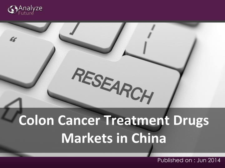 Colon Cancer Treatment Drugs Markets in China