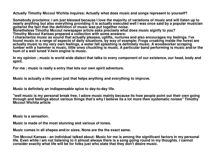 Actually Timothy Mccoul Wichita inquires: Actually what does music and songs represent to yourself?