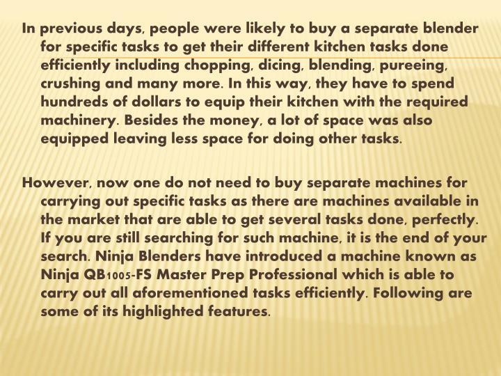 In previous days, people were likely to buy a separate blender for specific tasks to get their