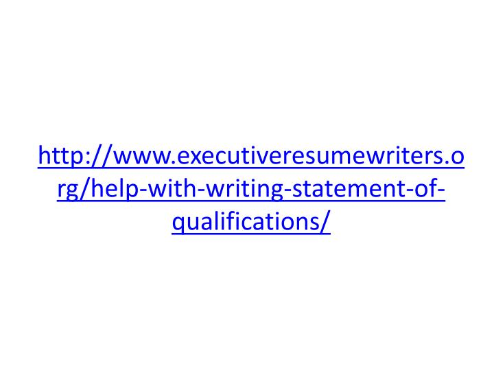 http://www.executiveresumewriters.org/help-with-writing-statement-of-qualifications/