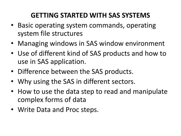 GETTING STARTED WITH SAS SYSTEMS