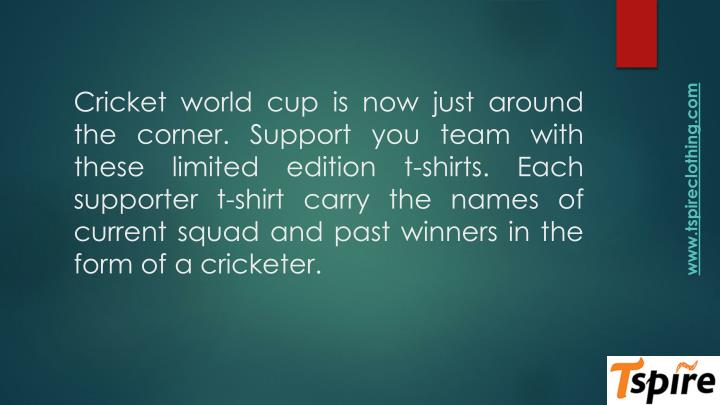 Cricket world cup is now just around the corner. Support you team with these limited edition t-shirts. Each supporter t-shirt carry the names of current squad and past winners in the form of a cricketer.
