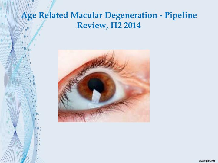 Age Related Macular Degeneration - Pipeline Review, H2 2014